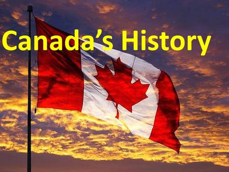 Canada's History. What impact did Europeans have on Canada? The British and the French established settlements across North America In time, Canada was.