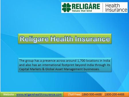 Website - www.religarehealthinsurance.comwww.religarehealthinsurance.com Website - www.religarehealthinsurance.com (Toll Free) 1860-500-4488 / 1800-200-4488.
