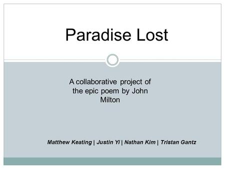 Paradise Lost A collaborative project of the epic poem by John Milton Matthew Keating | Justin Yi | Nathan Kim | Tristan Gantz.