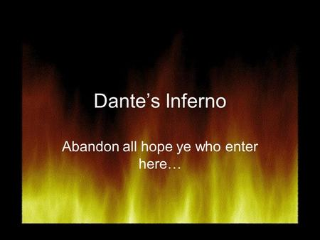 Dante's Inferno Abandon all hope ye who enter here…