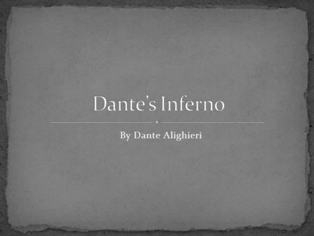 By Dante Alighieri. Dante Alighieri Son of a nobleman: not too wealthy Born in 1265 in Florence, Italy Mother died when he was 9 Father died when he was.