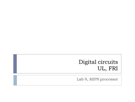 Digital circuits UL, FRI Lab 9, MIPS processor. Logisim - nastavitve  Logisim-win-2.x.x.exe  Libraries: Project – Load Library  Built-in Library: (