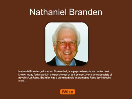 Nathaniel Branden Nathaniel Branden, né Nathan Blumenthal, is a psychotherapist and writer best known today for his work in the psychology of self-esteem.