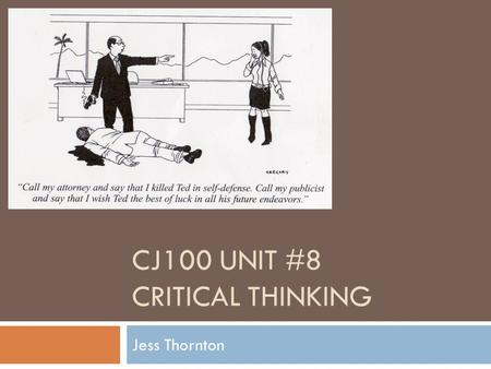 CJ100 UNIT #8 CRITICAL THINKING Jess Thornton. Final Project  Another reminder that the final project is due by the conclusion of Unit #9  Five pages,