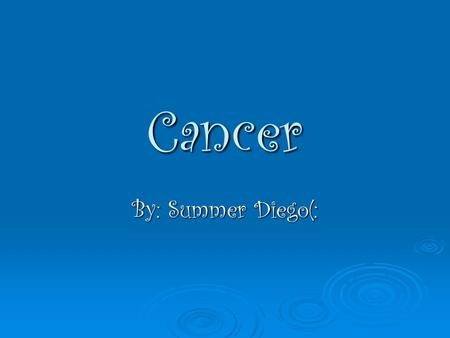 Cancer By: Summer Diego(:. The four most common cancers!  Lung Cancer  Prostate Cancer  Breast Cancer  Colon Cancer.