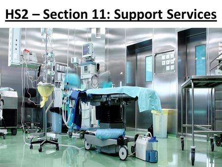 HS2 – Section 11: Support Services. What will we discuss? Functions of support services Responsibilities of support staff Agency Operations Aseptic Procedures.