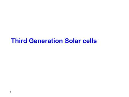 Third Generation Solar cells 1. Outline Sunlight spectrum How a classical solar cell works First generation solar cells Second generation solar cells.