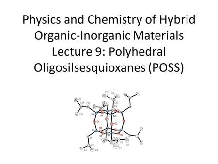 Physics and Chemistry of Hybrid Organic-Inorganic Materials Lecture 9: Polyhedral Oligosilsesquioxanes (POSS)