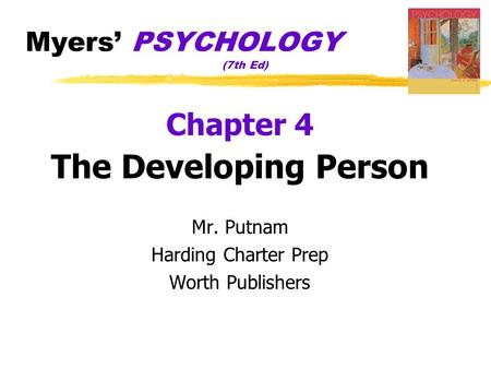 Myers' PSYCHOLOGY (7th Ed) Chapter 4 The Developing Person Mr. Putnam Harding Charter Prep Worth Publishers.