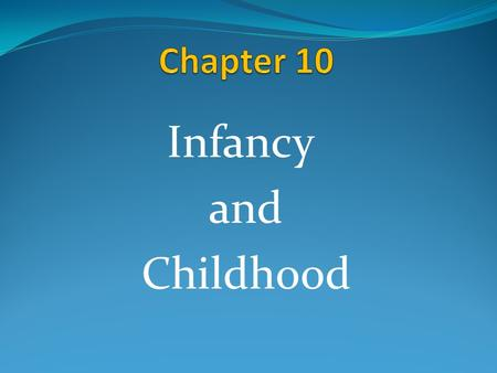 Infancy and Childhood. The Study of Development Developmental Psychology The study of how people grow and change throughout the lifespan; from conception.