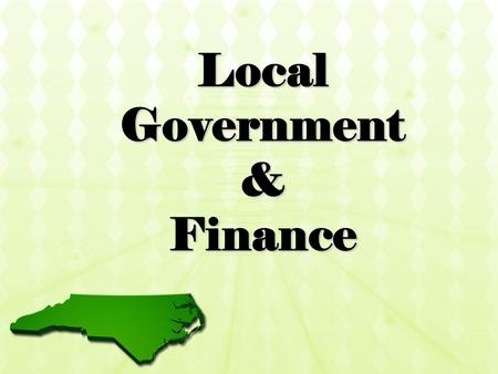 Local Government & Finance. Municipal Government in NC.