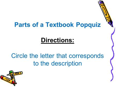 Parts of a Textbook Popquiz Directions: Circle the letter that corresponds to the description.