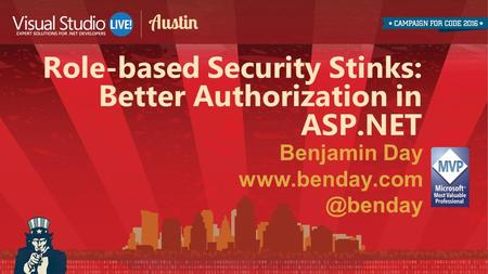 Benjamin Day Role-based Security Stinks: Better Authorization in ASP.NET.