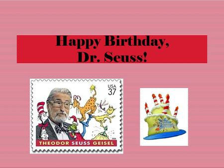 Happy Birthday, Dr. Seuss! Read Across America Every year since 1997, children in the United States have celebrated Read Across America. Read Across.