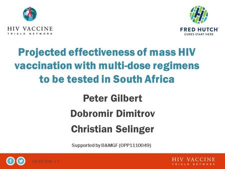 04/19/2016 1 Projected effectiveness of mass HIV vaccination with multi-dose regimens to be tested in South Africa Peter Gilbert Dobromir Dimitrov Christian.