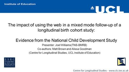 The impact of using the web in a mixed mode follow-up of a longitudinal birth cohort study: Evidence from the National Child Development Study Presenter: