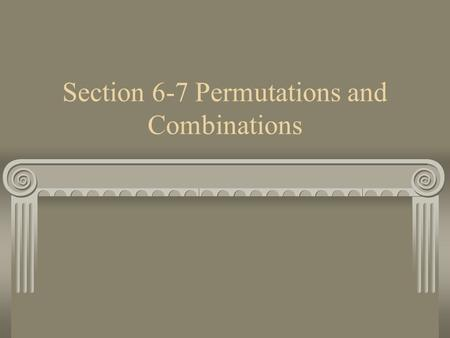 Section 6-7 Permutations and Combinations. Permutation Permutation – is an arrangement of items in a particular order.