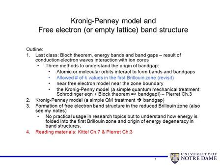 1 Kronig-Penney model and Free electron (or empty lattice) band structure Outline: 1.Last class: Bloch theorem, energy bands and band gaps – result of.