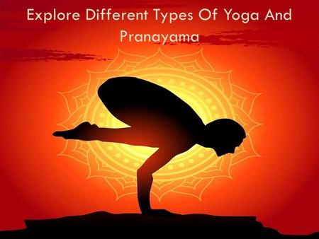 Explore Different Types Of Yoga And Pranayama. What is Yoga? Yoga is considered as a health and fitness regime that comprises many postures which are.