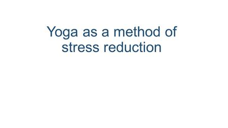 Yoga as a method of stress reduction. What yoga isn't? Contrary to popular belief (and what social media will tell you) it's not all green juice and body.