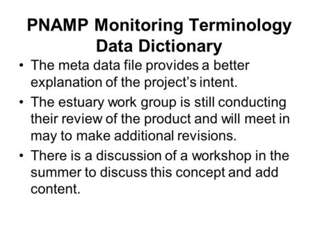 PNAMP Monitoring Terminology Data Dictionary The meta data file provides a better explanation of the project's intent. The estuary work group is still.