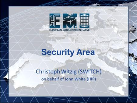 Security Area Christoph Witzig (SWITCH) on behalf of John White (HIP)