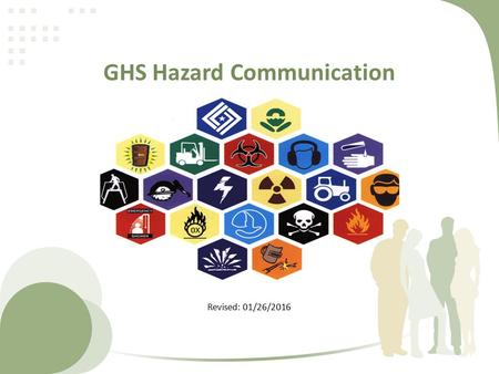 GHS Hazard Communication Revised: 01/26/2016. What is GHS? GHS stands for the Globally Harmonized System of Classification and Labeling of Chemicals.