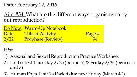 Date: February 22, 2016 Aim #54: What are the different ways organisms carry out reproduction? HW: 1)Asexual and Sexual Reproduction Practice Worksheet.