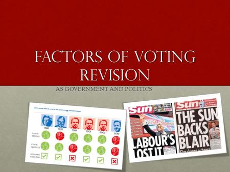 Factors of voting revision AS GOVERNMENT AND POLITICS.