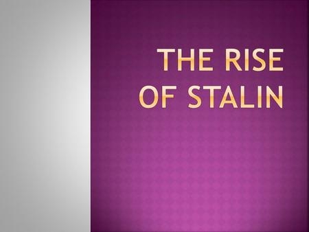  When we examine the reasons behind the rise of Stalin, there are TWO MAIN FACTORS RESPONSIBLE:  Stalin's Cunning Personality  Stalin Outwitted His.