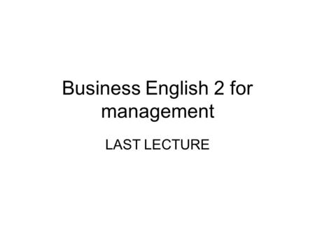 Business English 2 for management LAST LECTURE. AFFIRMATIVE AGREEMENT SO and TOO Neither; Either -> reminder.