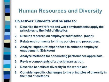Human Resources and Diversity Objectives: Students will be able to: 1.Describe the workforce and work environments; apply the principles to the field of.