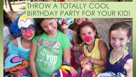 THROW A TOTALLY COOL BIRTHDAY PARTY FOR YOUR KID!.