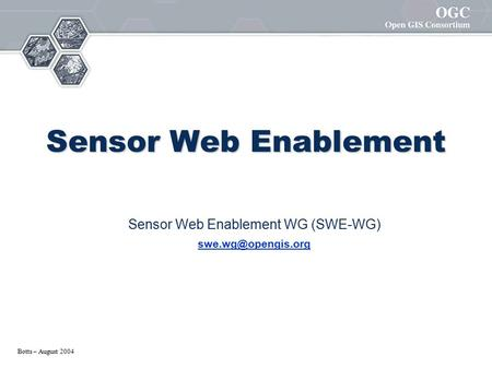 Botts – August 2004 Sensor Web Enablement Sensor Web Enablement WG (SWE-WG)