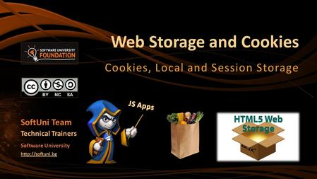 Web Storage and Cookies Cookies, Local and Session Storage SoftUni Team Technical Trainers Software University
