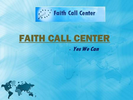 FAITH CALL CENTER - Yes We Can. ADVANTAGE OF OUTSOURCING TO INDIAOUTSOURCING TO INDIA Language - The largest English-speaking population after the United.