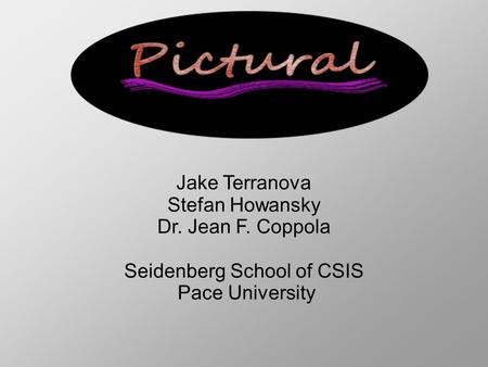 Jake Terranova Stefan Howansky Dr. Jean F. Coppola Seidenberg School of CSIS Pace University.