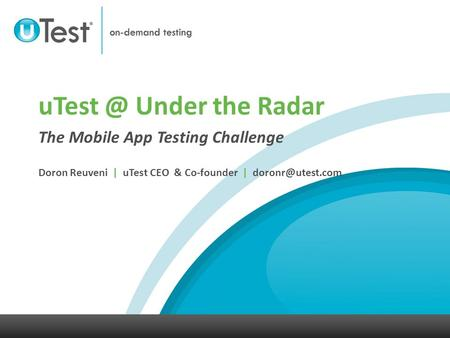 The Mobile App Testing Challenge Doron Reuveni | uTest CEO & Co-founder | Under the Radar.