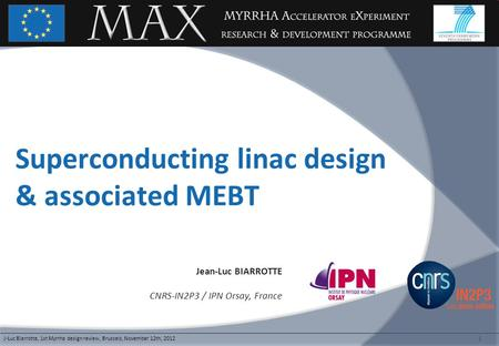 1 Superconducting linac design & associated MEBT Jean-Luc BIARROTTE CNRS-IN2P3 / IPN Orsay, France J-Luc Biarrotte, 1st Myrrha design review, Brussels,