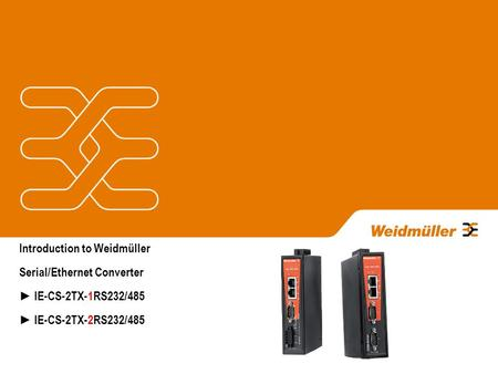 Introduction to Weidmüller Serial/Ethernet Converter ► IE-CS-2TX-1RS232/485 ► IE-CS-2TX-2RS232/485.