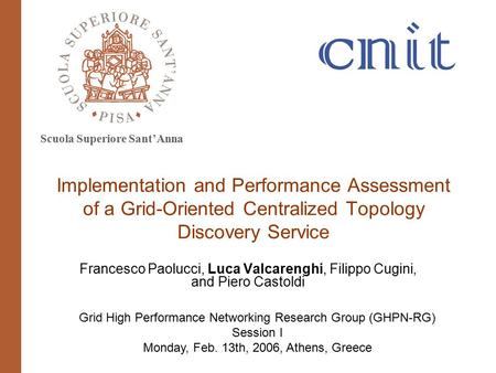 Scuola Superiore Sant'Anna Francesco Paolucci, Luca Valcarenghi, Filippo Cugini, and Piero Castoldi Grid High Performance Networking Research Group (GHPN-RG)