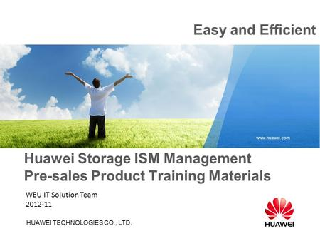 HUAWEI TECHNOLOGIES CO., LTD. www.huawei.com Huawei Storage ISM Management Pre-sales Product Training Materials Easy and Efficient WEU IT Solution Team.