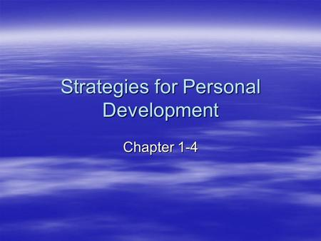 Strategies for Personal Development Chapter 1-4. Quality of Life A phrase used to describe many factors that work together to foster personal well-being.