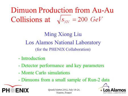 Quark Matter 2002, July 18-24, Nantes, France Dimuon Production from Au-Au Collisions at Ming Xiong Liu Los Alamos National Laboratory (for the PHENIX.