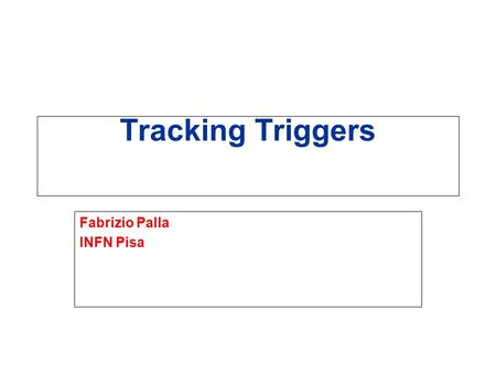 Tracking Triggers Fabrizio Palla INFN Pisa. F. Palla INFN Pisa The Tracker and the Trigger n Trigger rates control is extremely challenging in high luminosity.