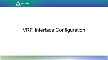 VRF, Interface Configuration. Enable VRF On A Leaf Command Syntax: Enabling VRF on leaf is a pre-requisite for most of the L3 configuration on that leaf.