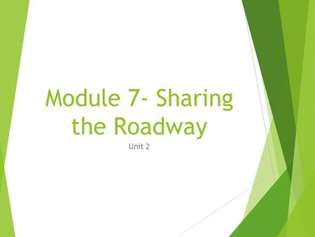 Module 7- Sharing the Roadway Unit 2. Sharing the Road with Others Single-vehicle crashes account for more than 50 percent of all motor vehicle occupant.