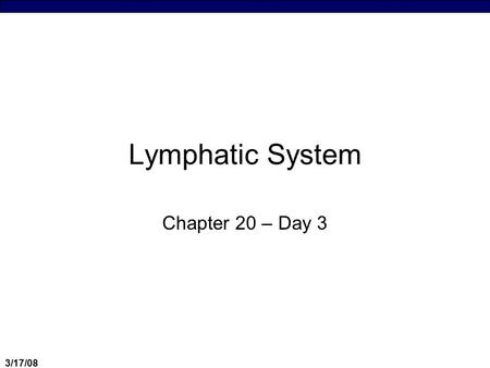 3/17/08 Lymphatic System Chapter 20 – Day 3. 3/17/08 Immune Response  Definition of Immunity  Lines of defense – non-specific vs. specific  Characteristics.