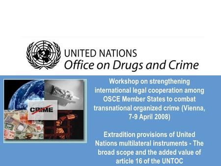 Workshop on strengthening international legal cooperation among OSCE Member States to combat transnational organized crime (Vienna, 7-9 April 2008) Extradition.
