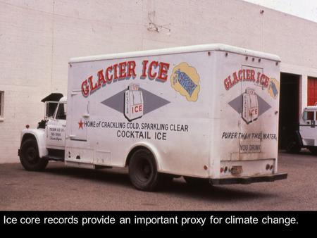 Ice core records provide an important proxy for climate change.
